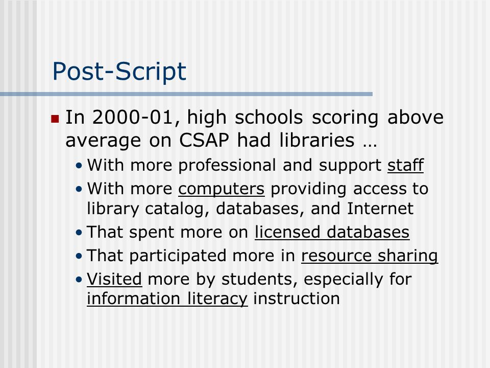 Post-Script In 2000-01, high schools scoring above average on CSAP had libraries … With more professional and support staff.
