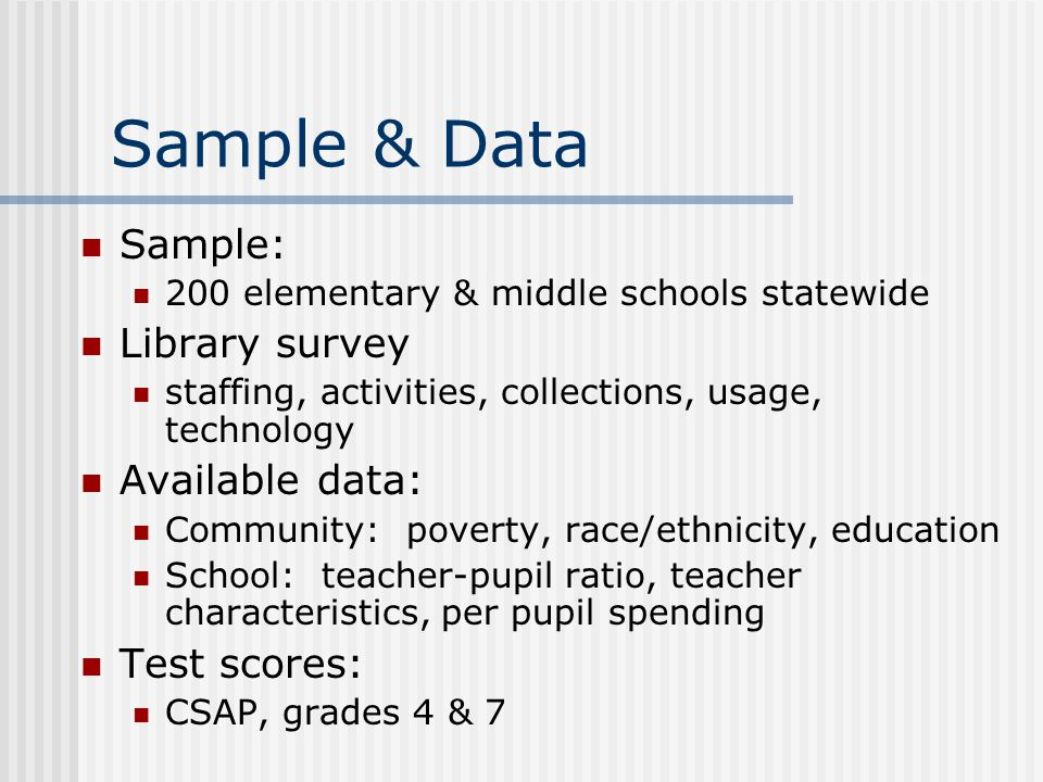 Sample & Data Sample: Library survey Available data: Test scores: