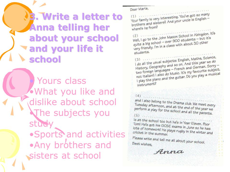 3. Write a letter to Anna telling her about your school and your life it school