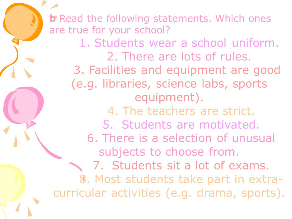 1. Students wear a school uniform. 2. There are lots of rules.