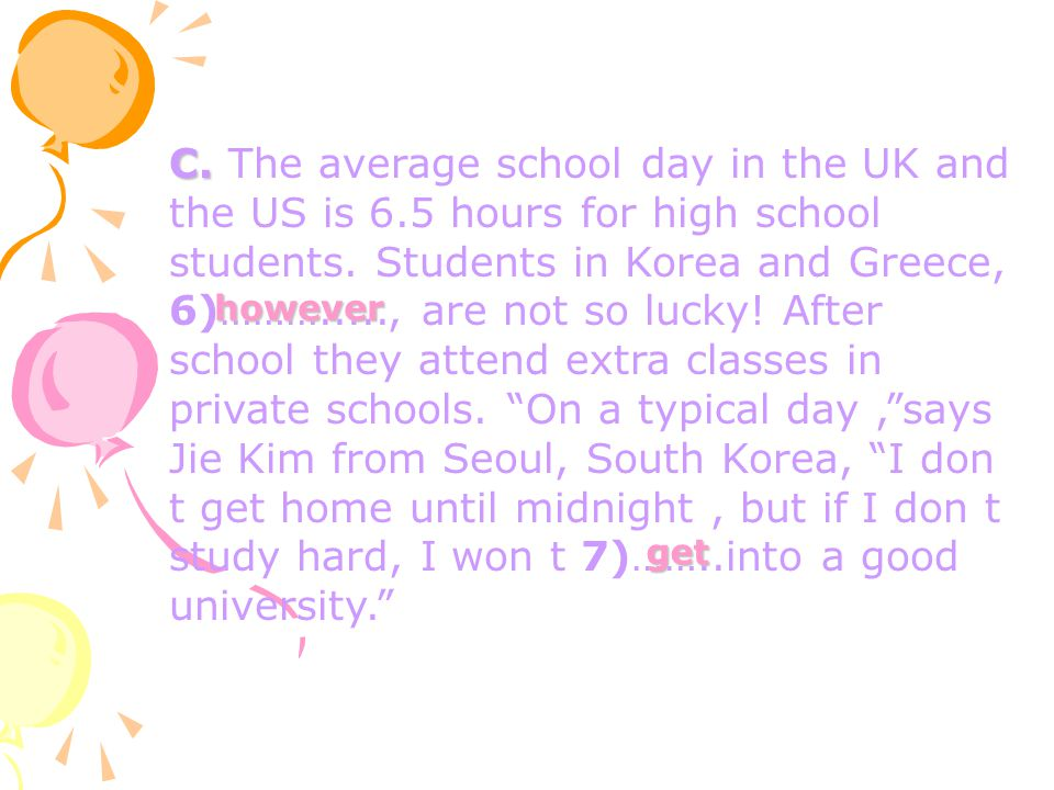 С. The average school day in the UK and the US is 6