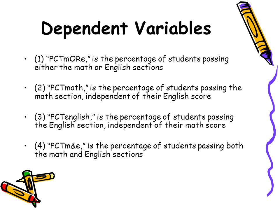 Dependent Variables (1) PCTmORe, is the percentage of students passing either the math or English sections.