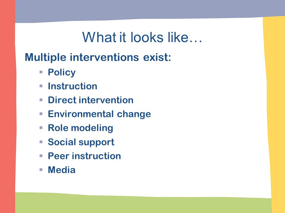 What it looks like… Multiple interventions exist: Policy Instruction