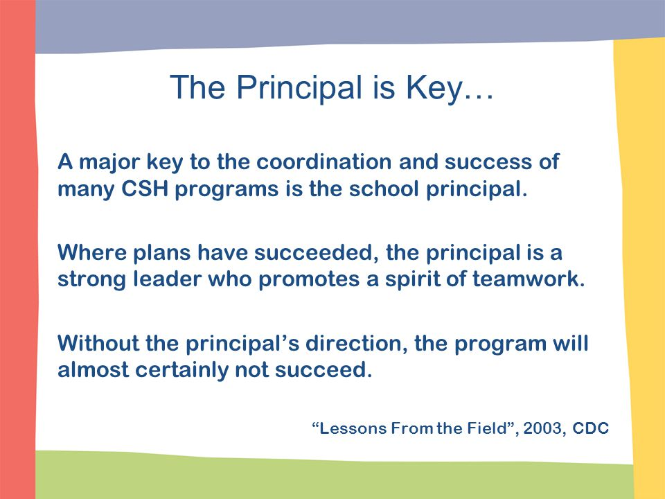 The Principal is Key… A major key to the coordination and success of many CSH programs is the school principal.