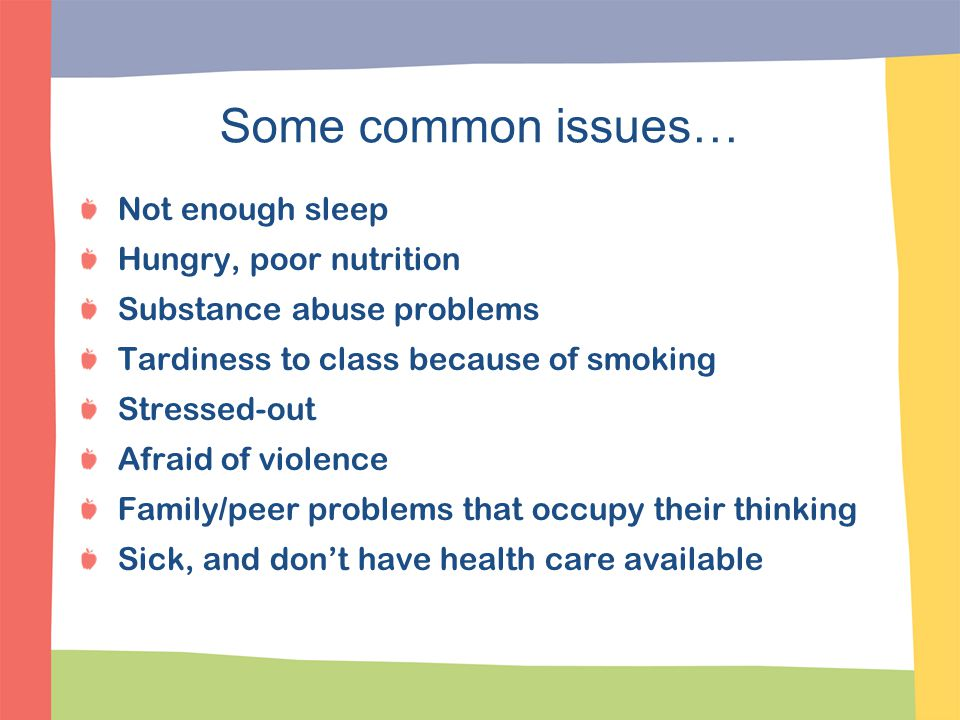 Some common issues… Not enough sleep Hungry, poor nutrition