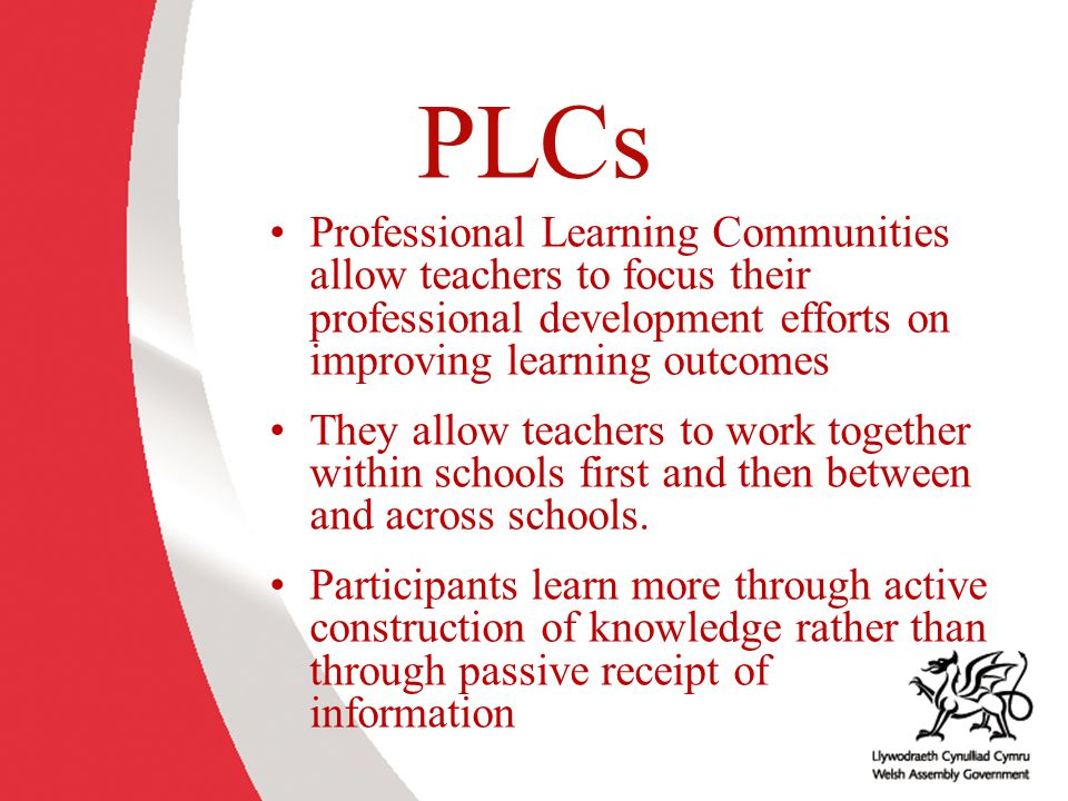 PLCs Professional Learning Communities allow teachers to focus their professional development efforts on improving learning outcomes.