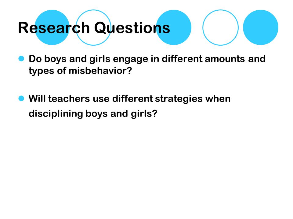 Research Questions Do boys and girls engage in different amounts and types of misbehavior