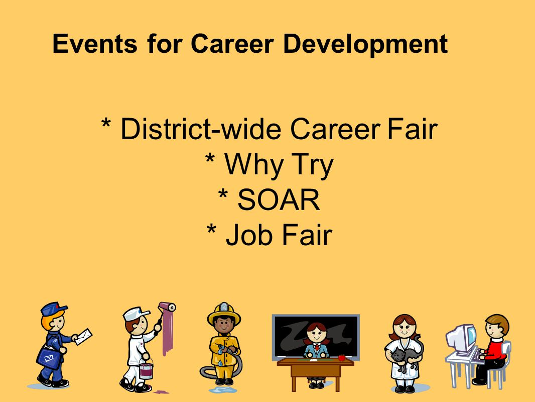 * District-wide Career Fair * Why Try * SOAR * Job Fair
