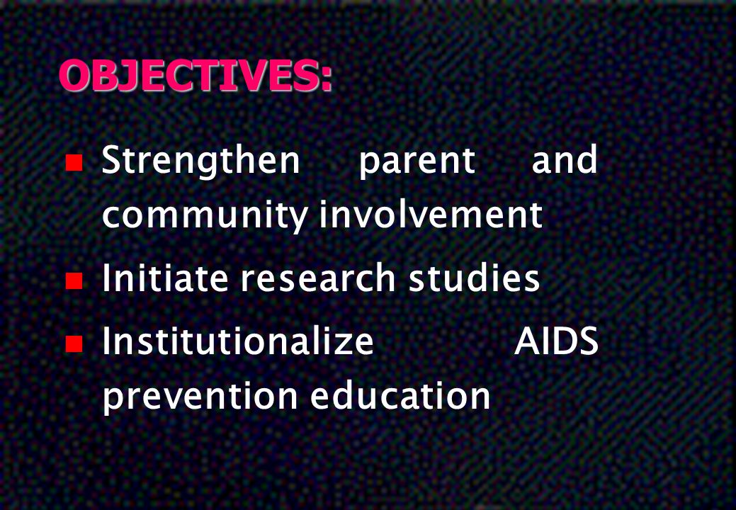 OBJECTIVES: Strengthen parent and community involvement