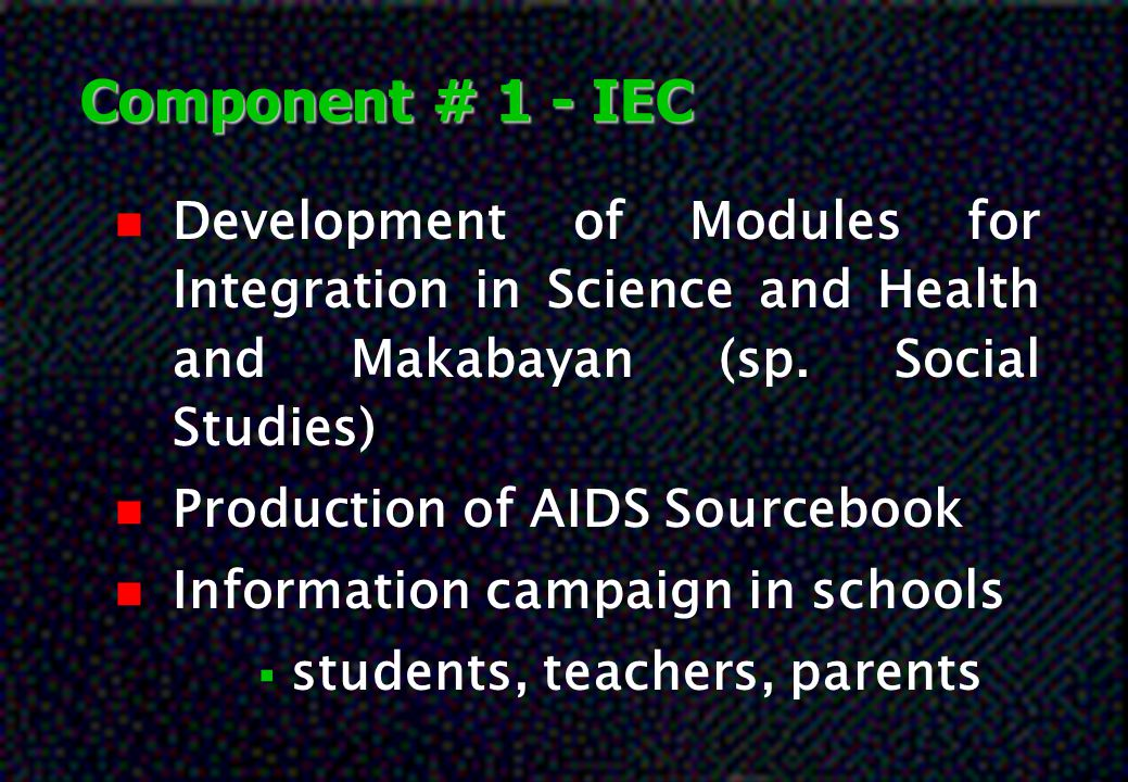 Component # 1 - IEC Development of Modules for Integration in Science and Health and Makabayan (sp. Social Studies)