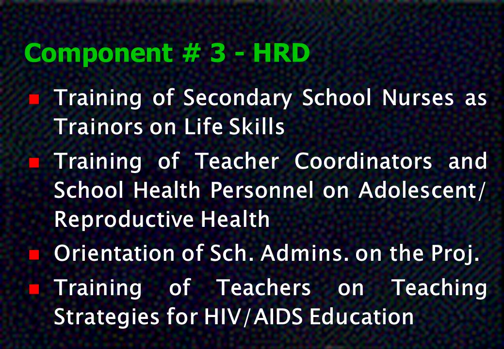 Component # 3 - HRD Training of Secondary School Nurses as Trainors on Life Skills.