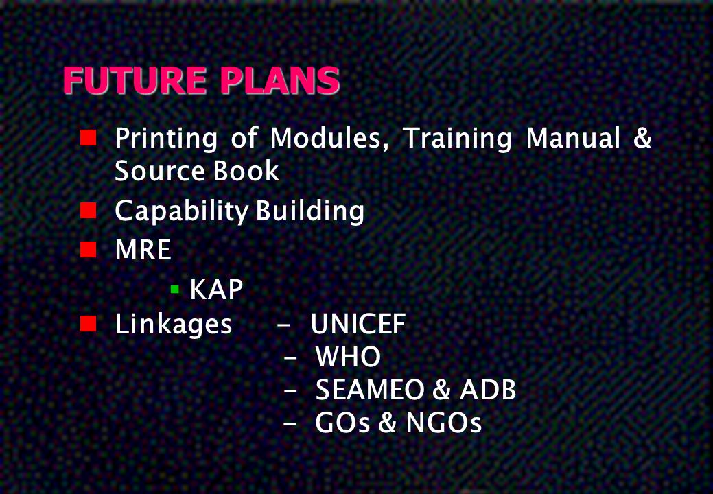 FUTURE PLANS Printing of Modules, Training Manual & Source Book