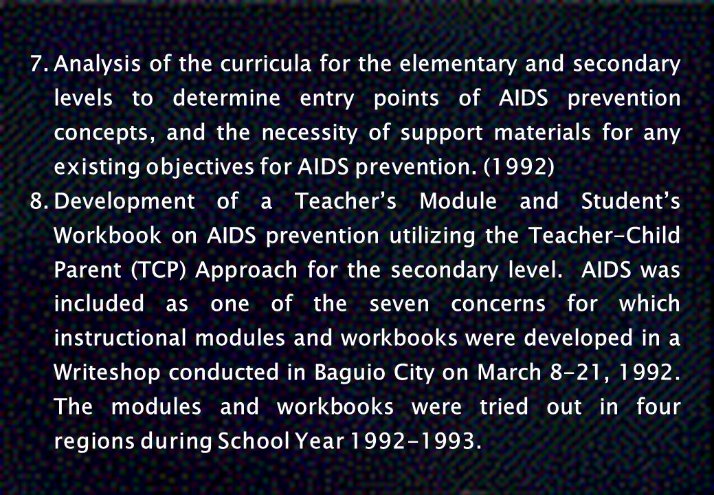 Analysis of the curricula for the elementary and secondary levels to determine entry points of AIDS prevention concepts, and the necessity of support materials for any existing objectives for AIDS prevention. (1992)