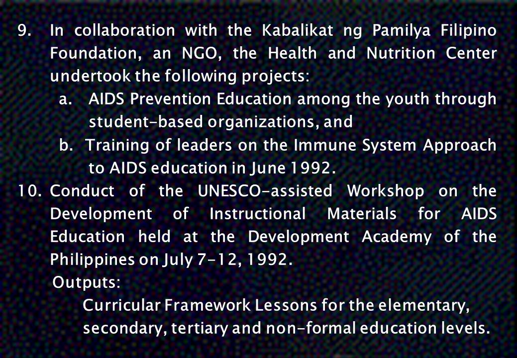 In collaboration with the Kabalikat ng Pamilya Filipino Foundation, an NGO, the Health and Nutrition Center undertook the following projects:
