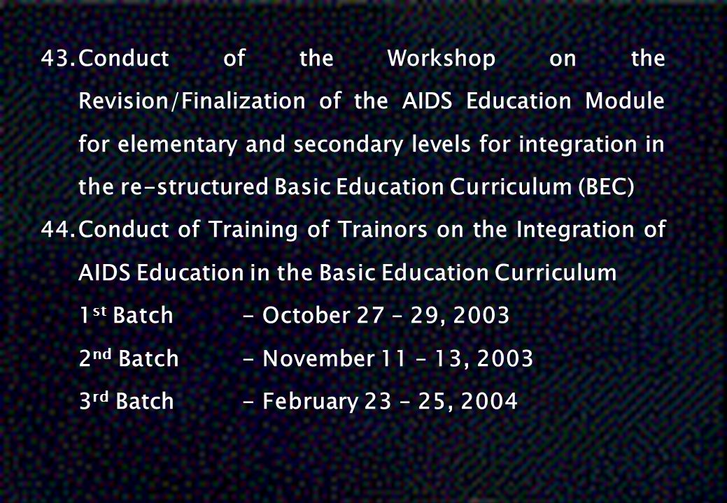 Conduct of the Workshop on the Revision/Finalization of the AIDS Education Module for elementary and secondary levels for integration in the re-structured Basic Education Curriculum (BEC)