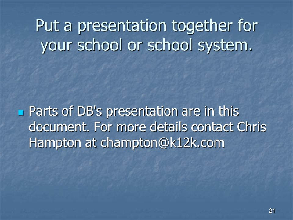 Put a presentation together for your school or school system.