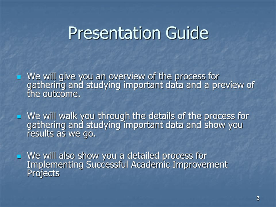 Presentation Guide We will give you an overview of the process for gathering and studying important data and a preview of the outcome.