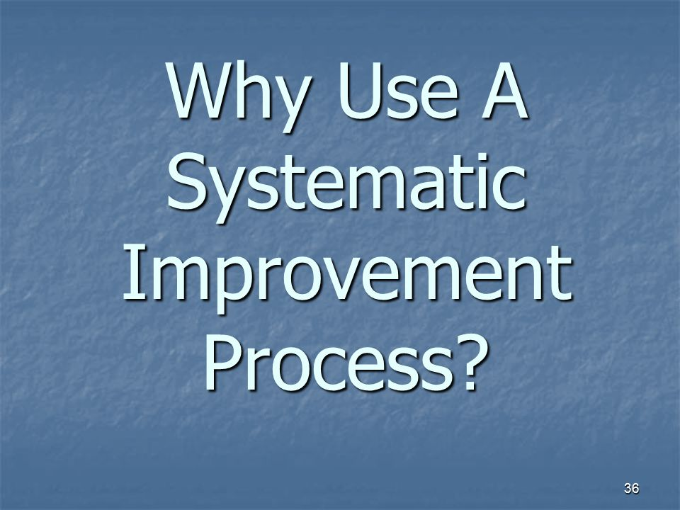 Why Use A Systematic Improvement Process