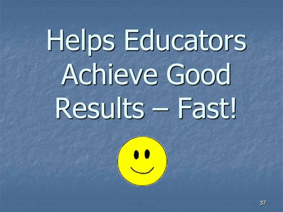 Helps Educators Achieve Good Results – Fast!