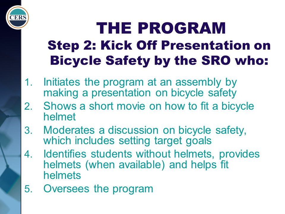 THE PROGRAM Step 2: Kick Off Presentation on Bicycle Safety by the SRO who: