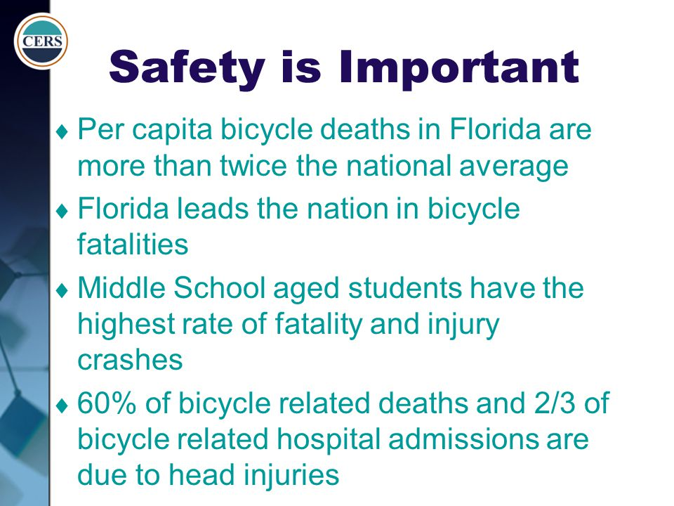 Safety is Important Per capita bicycle deaths in Florida are more than twice the national average. Florida leads the nation in bicycle fatalities.