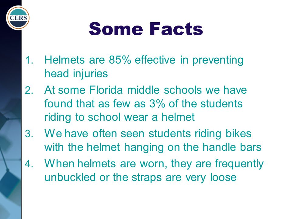 Some Facts Helmets are 85% effective in preventing head injuries