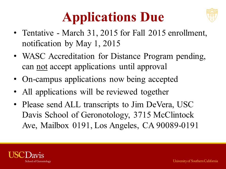 Applications Due Tentative - March 31, 2015 for Fall 2015 enrollment, notification by May 1, 2015.