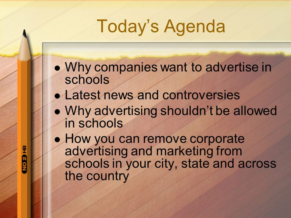 Today's Agenda Why companies want to advertise in schools