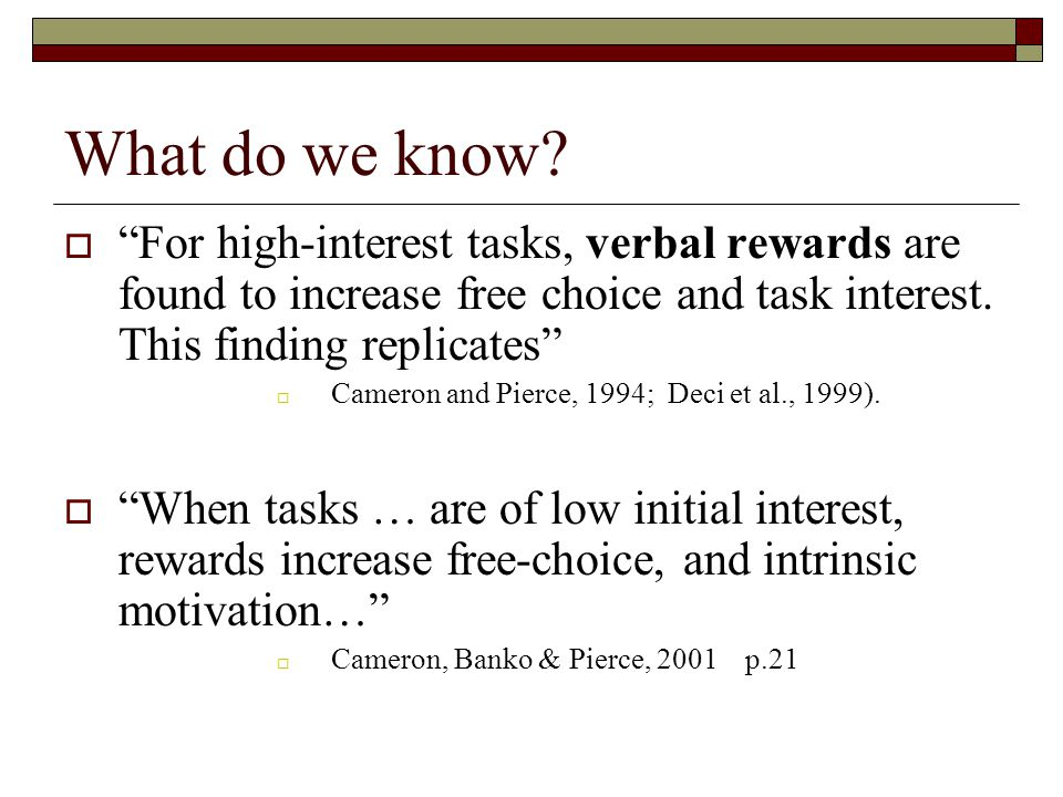 What do we know For high-interest tasks, verbal rewards are found to increase free choice and task interest. This finding replicates