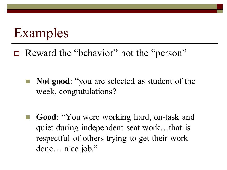 Examples Reward the behavior not the person