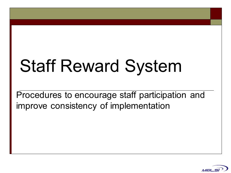 Staff Reward System Procedures to encourage staff participation and improve consistency of implementation.