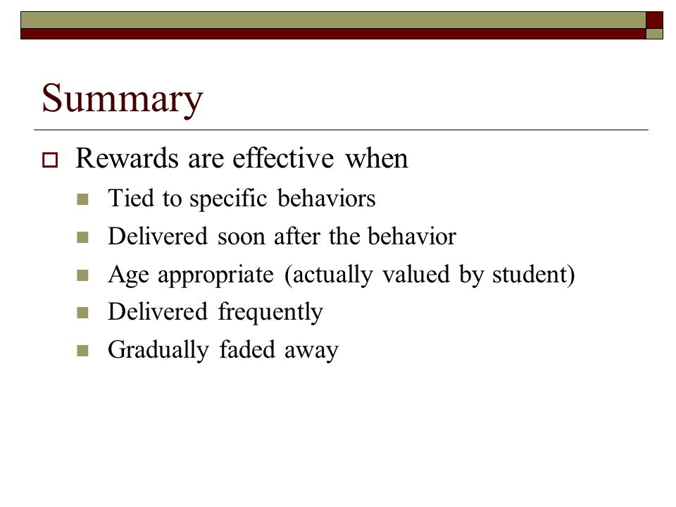 Summary Rewards are effective when Tied to specific behaviors