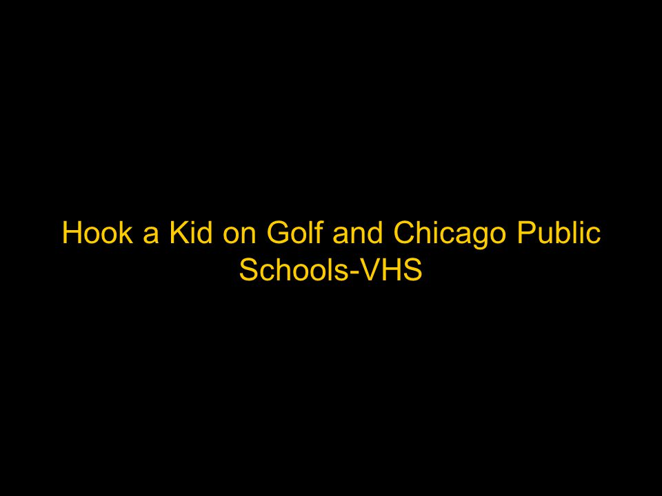 Hook a Kid on Golf and Chicago Public Schools-VHS