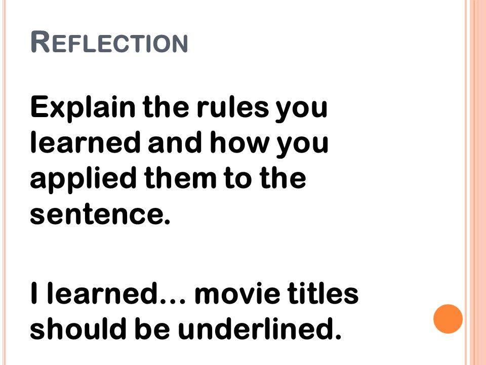 Reflection Explain the rules you learned and how you applied them to the sentence.