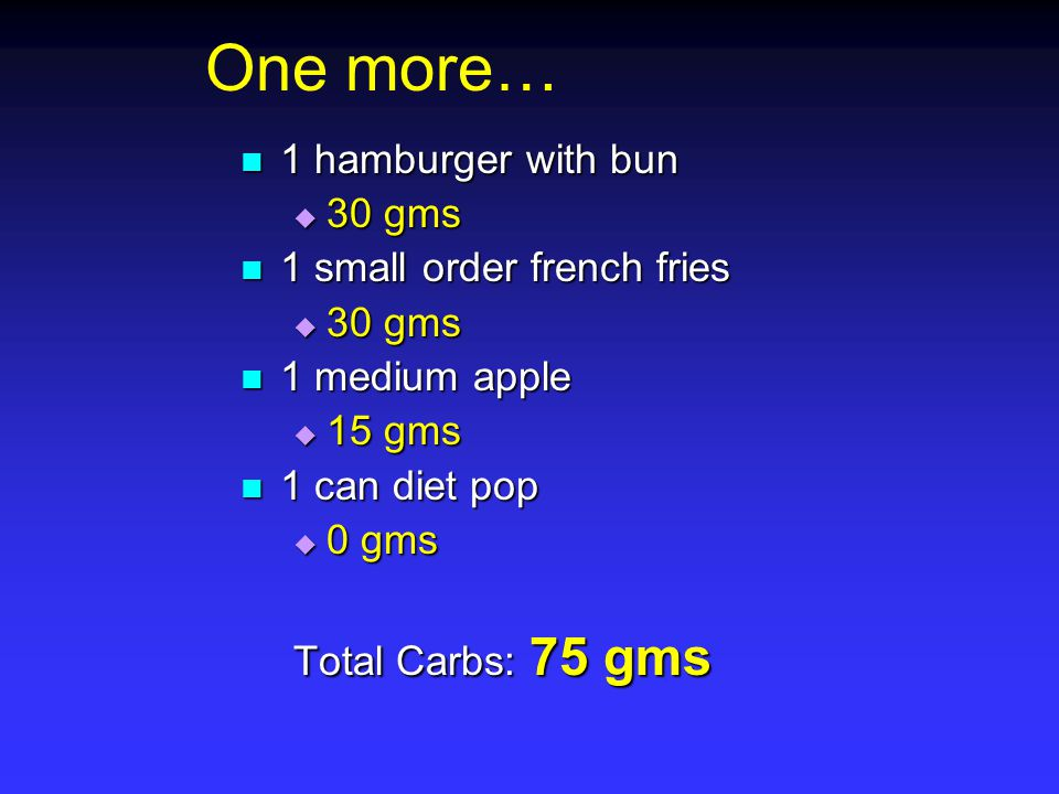 One more… 1 hamburger with bun 30 gms 1 small order french fries