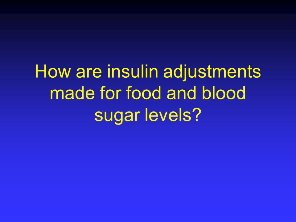 How are insulin adjustments made for food and blood sugar levels