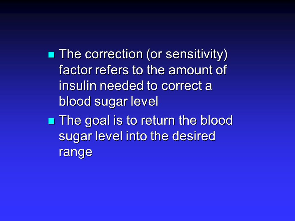 The correction (or sensitivity) factor refers to the amount of insulin needed to correct a blood sugar level