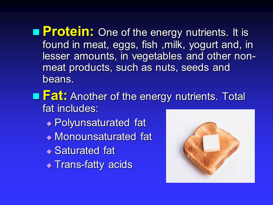 Fat: Another of the energy nutrients. Total fat includes: