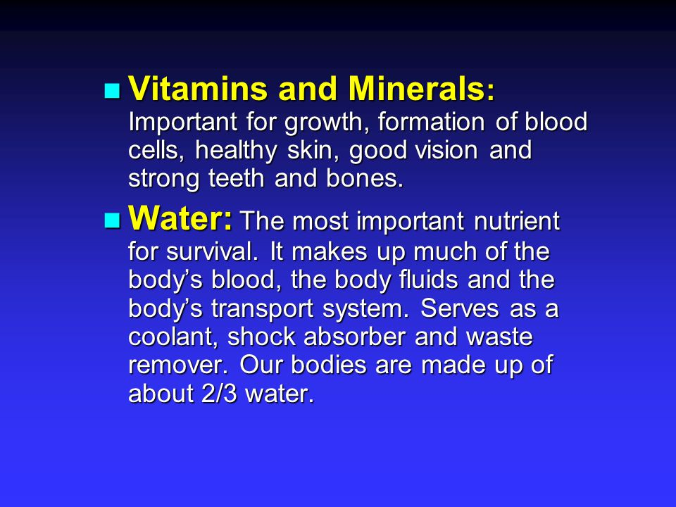 Vitamins and Minerals: Important for growth, formation of blood cells, healthy skin, good vision and strong teeth and bones.