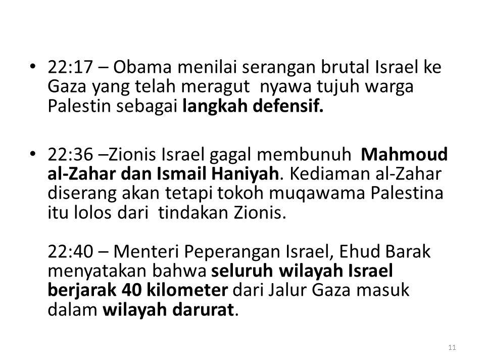 22:17 – Obama menilai serangan brutal Israel ke Gaza yang telah meragut nyawa tujuh warga Palestin sebagai langkah defensif.