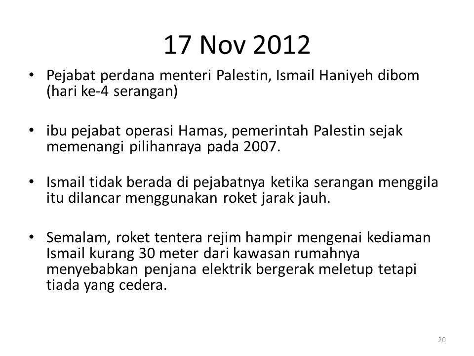 17 Nov 2012 Pejabat perdana menteri Palestin, Ismail Haniyeh dibom (hari ke-4 serangan)