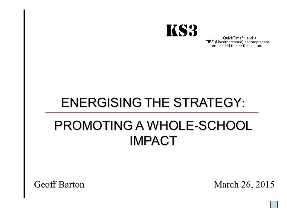 KS3 IMPACT! ENERGISING THE STRATEGY: PROMOTING A WHOLE-SCHOOL IMPACT
