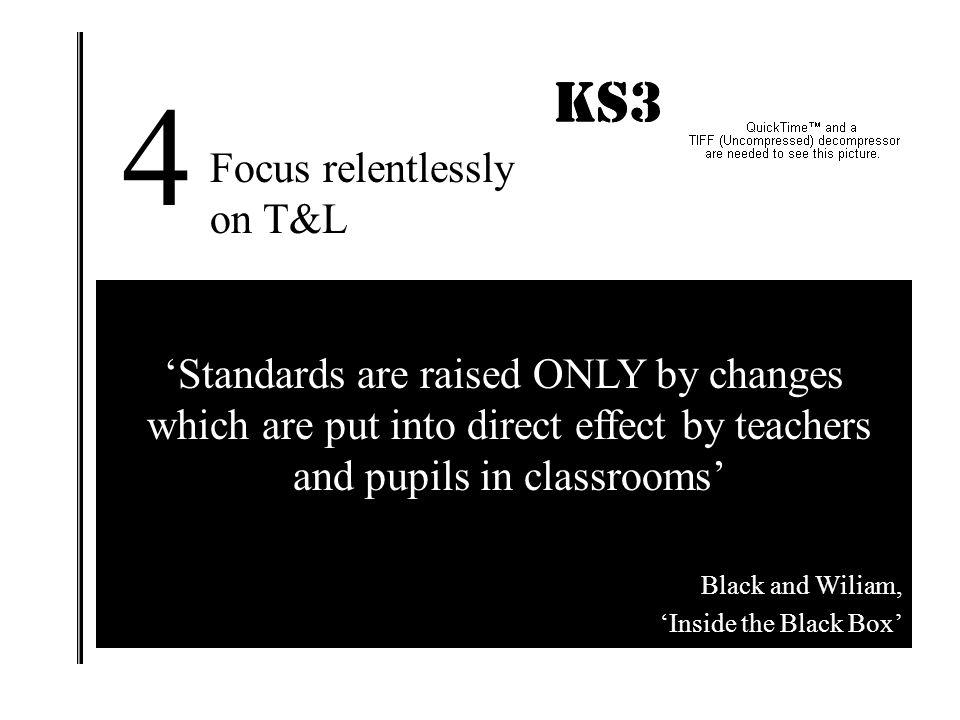 4 KS3 IMPACT! KS3 IMPACT! Focus relentlessly on T&L