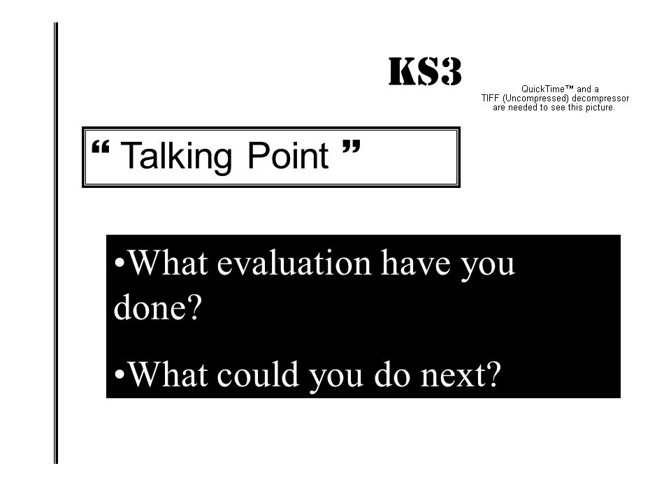 KS3 IMPACT!  Talking Point  What evaluation have you done