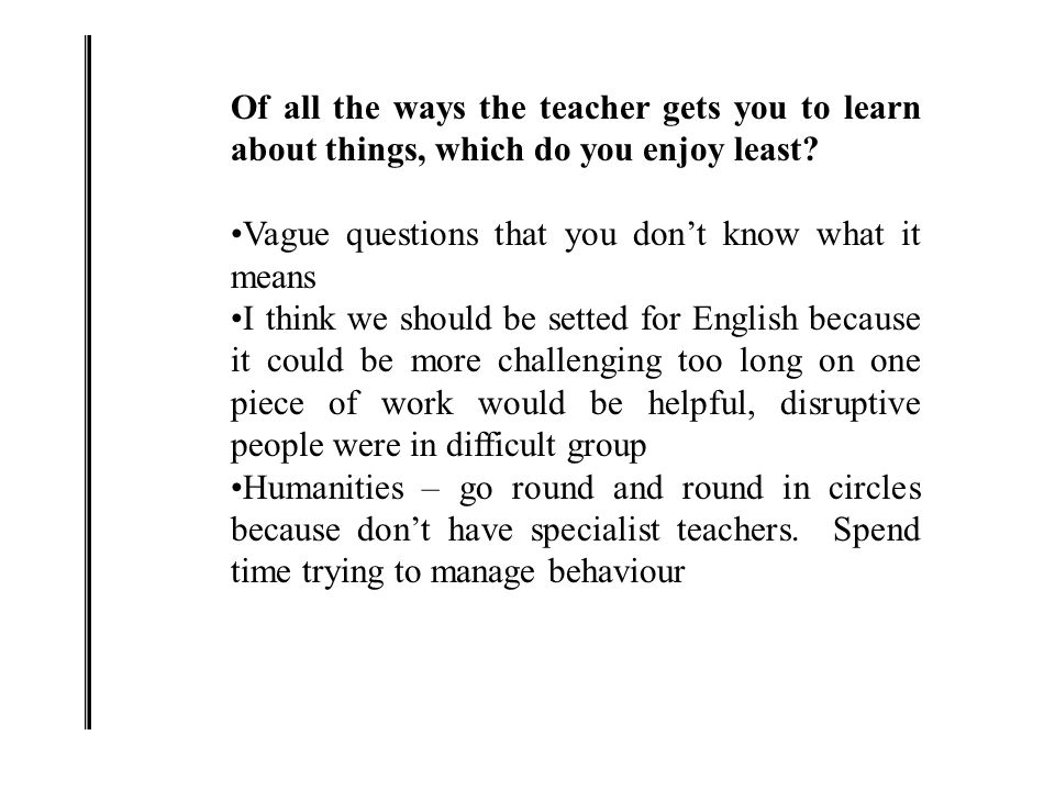 Of all the ways the teacher gets you to learn about things, which do you enjoy least