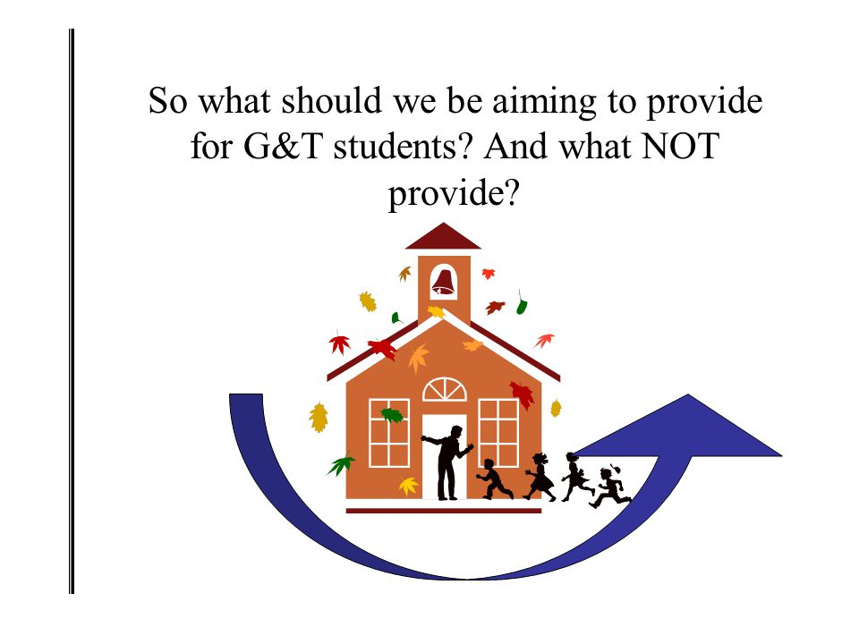 So what should we be aiming to provide for G&T students