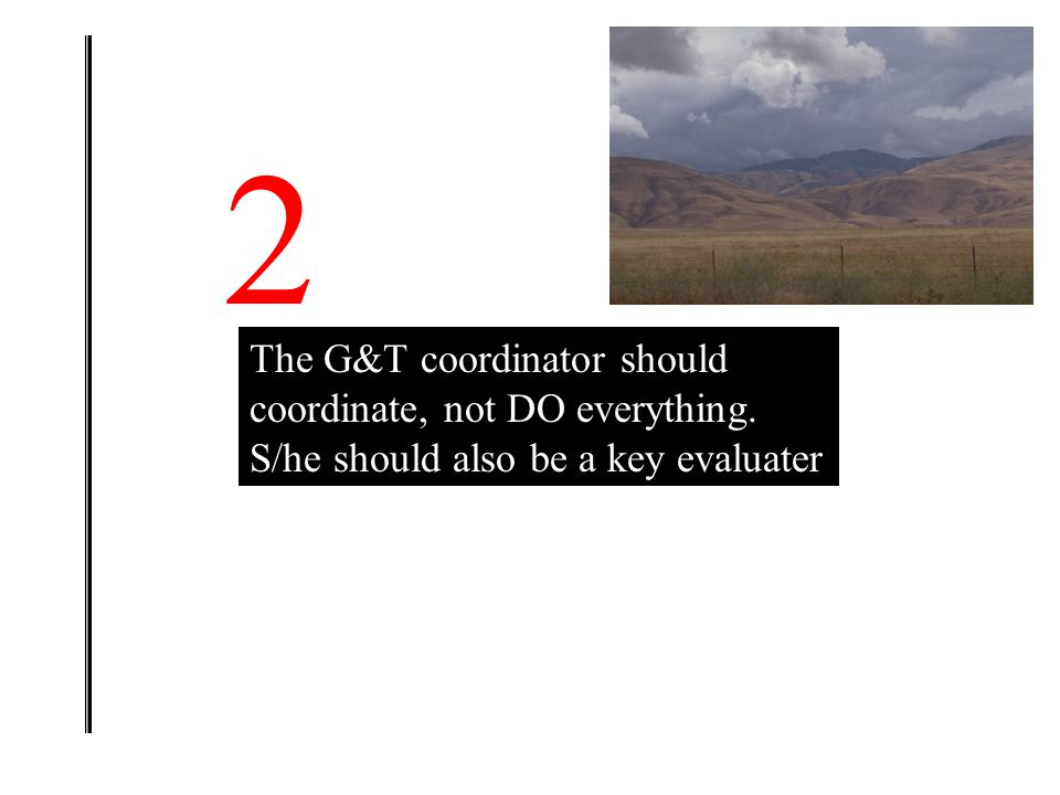 2 The G&T coordinator should coordinate, not DO everything. S/he should also be a key evaluater