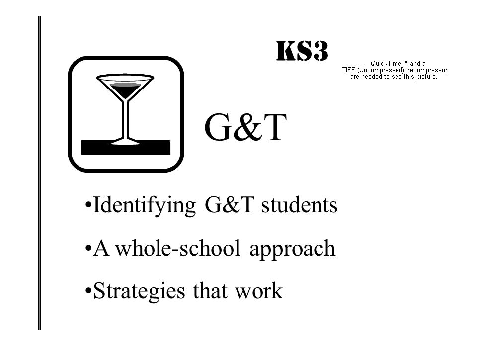 G&T KS3 IMPACT! Identifying G&T students A whole-school approach