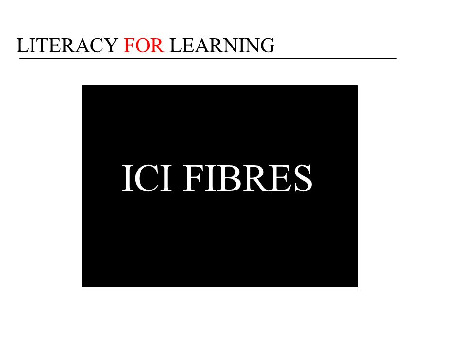 LITERACY FOR LEARNING ICI FIBRES