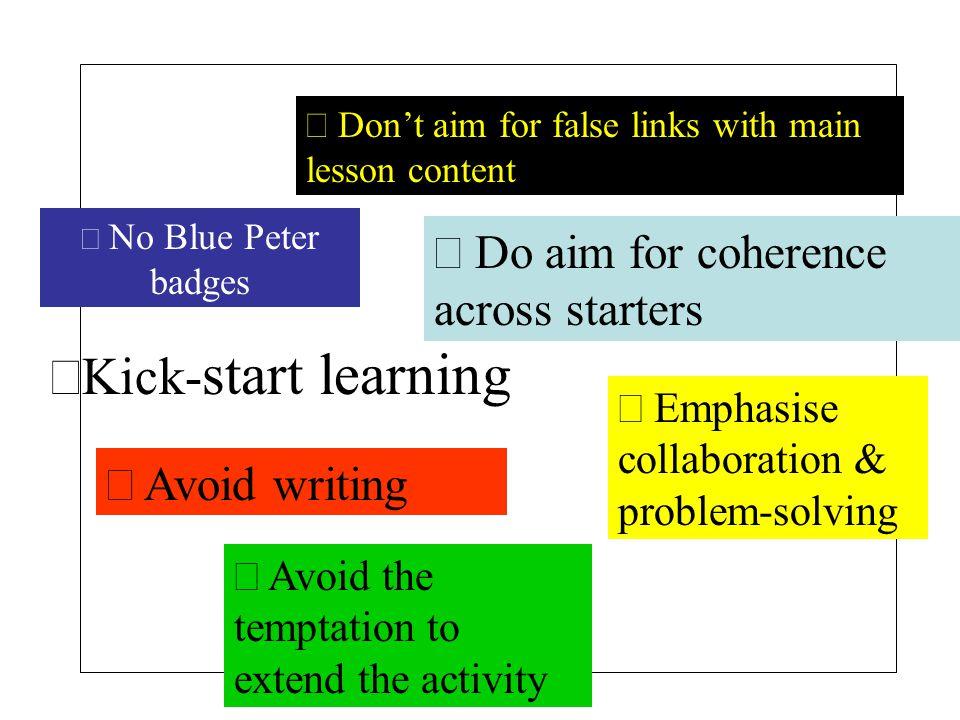 Kick-start learning  Do aim for coherence across starters